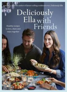 Deliciously Ella with Friends - Healthy Recipes to Love, Share and Enjoy Together
