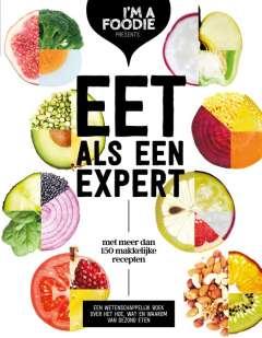 Eet als een expert - met meer dan 150 makkelijke recepten