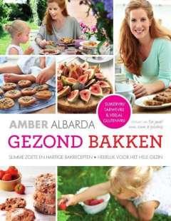 Gezond bakken - slimme zoete en hartige bakrecepten; heerlijk voor het hele gezin