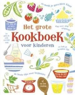 Het grote kookboek voor kinderen -Zo maak je gerechten klaar - stap voor stap uitgelegd - de beste tips voor beginners