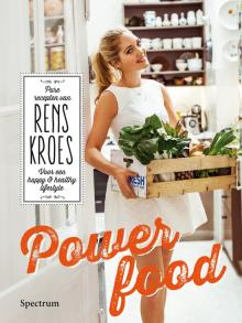 Powerfood - pure recepten van Rens Kroes voor een happy and healthy lifestyle